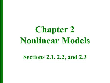 Chapter 2 Nonlinear Models Sections 2.1, 2.2, and 2.3.