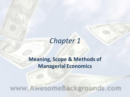 Meaning, Scope & Methods of Managerial Economics