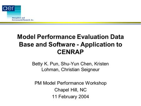 Model Performance Evaluation Data Base and Software - Application to CENRAP Betty K. Pun, Shu-Yun Chen, Kristen Lohman, Christian Seigneur PM Model Performance.