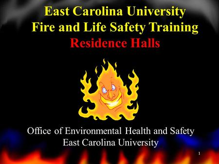 1 East Carolina University Fire and Life Safety Training Residence Halls Office of Environmental Health and Safety East Carolina University.