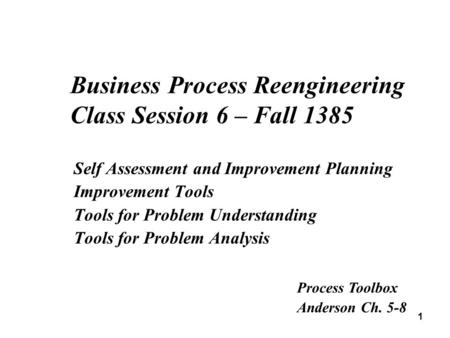 1 Self Assessment and Improvement Planning Improvement Tools Tools for Problem Understanding Tools for Problem Analysis Business Process Reengineering.