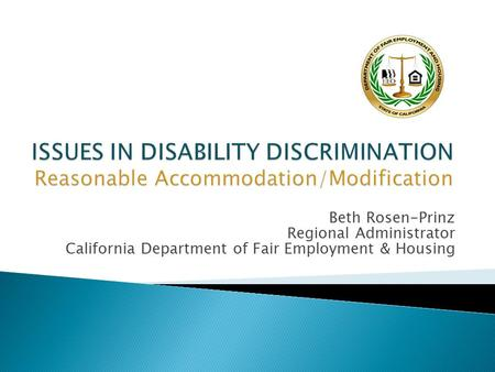 Beth Rosen-Prinz Regional Administrator California Department of Fair Employment & Housing.