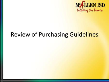 "Review of Purchasing Guidelines. Board Policy CH Local ""…Persons making unauthorized purchases shall assume full responsibility for all such debts."" ""All."