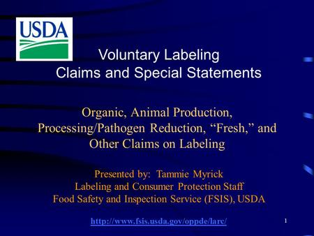 "1 Organic, Animal Production, Processing/Pathogen Reduction, ""Fresh,"" and Other Claims on Labeling Voluntary Labeling Claims and Special Statements Presented."