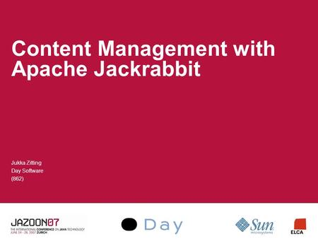 Content Management with Apache Jackrabbit Jukka Zitting Day Software (862)