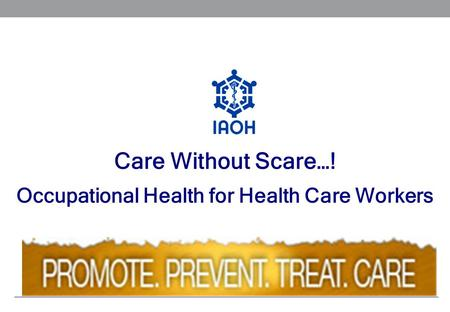 Care Without Scare…! Occupational Health for Health Care Workers.
