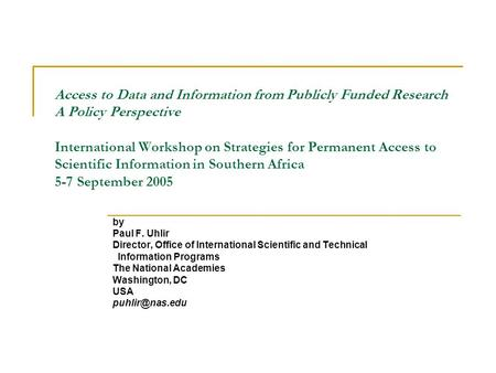 Access to Data and Information from Publicly Funded Research A Policy Perspective International Workshop on Strategies for Permanent Access to Scientific.