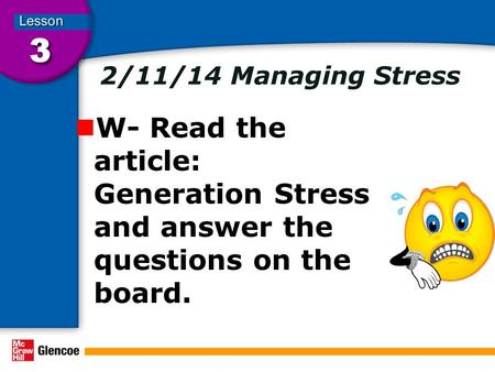 2/11/14 Managing Stress W- Read the article: Generation Stress and answer the questions on the board.