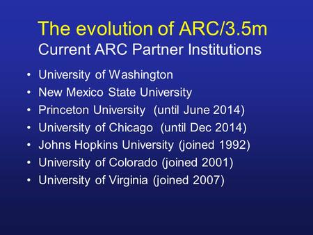 The evolution of ARC/3.5m Current ARC Partner Institutions University of Washington New Mexico State University Princeton University (until June 2014)