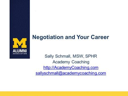 Negotiation and Your Career Sally Schmall, MSW, SPHR Academy Coaching