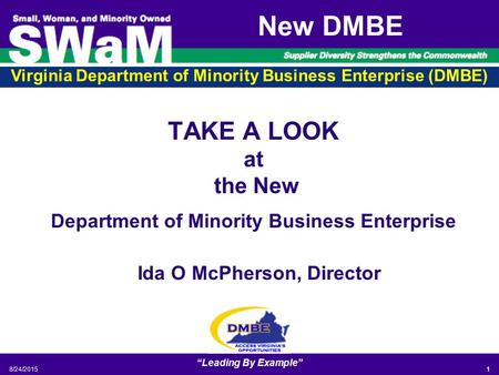 "Virginia Department of Minority Business Enterprise (DMBE) 8/24/2015 ""Leading By Example"" 1 New DMBE TAKE A LOOK at the New Department of Minority Business."