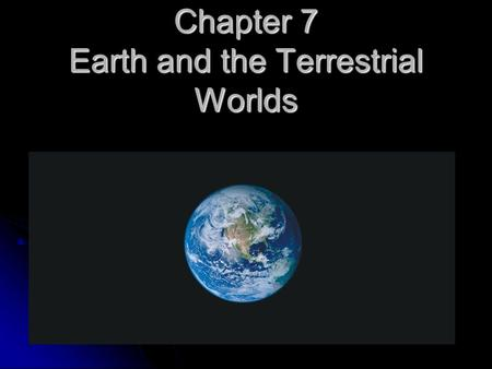 Chapter 7 Earth and the Terrestrial Worlds. WHAT DO YOU THINK? 1. 1. Why are Venus (too HOT), Mars (too COLD) and Earth (just right!) so different in.