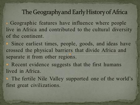  Geographic features have influence where people live in Africa and contributed to the cultural diversity of the continent.  Since earliest times, people,