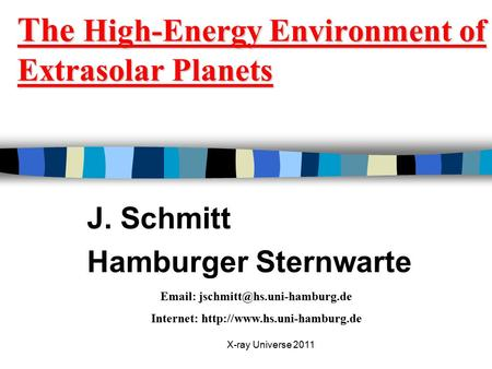 X-ray Universe 2011 The High-Energy Environment of Extrasolar Planets J. Schmitt Hamburger Sternwarte   Internet: