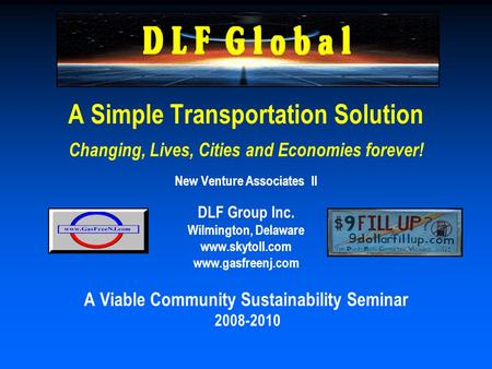 A Simple Transportation Solution Changing, Lives, Cities and Economies forever! New Venture Associates II DLF Group Inc. Wilmington, Delaware www.skytoll.com.