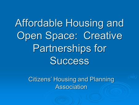Affordable Housing and Open Space: Creative Partnerships for Success Citizens' Housing and Planning Association.
