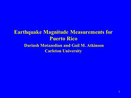1 Earthquake Magnitude Measurements for Puerto Rico Dariush Motazedian and Gail M. Atkinson Carleton University.