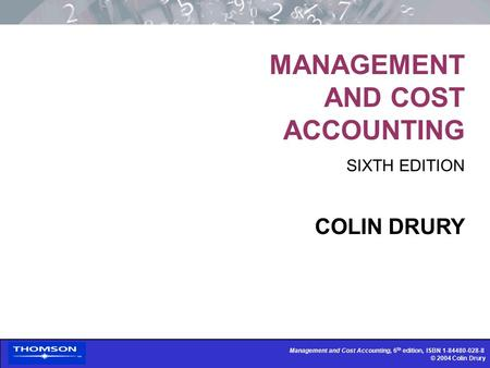 Management and Cost Accounting, 6 th edition, ISBN 1-84480-028-8 © 2004 Colin Drury Management and Cost Accounting, 6 th edition, ISBN 1-84480-028-8 ©
