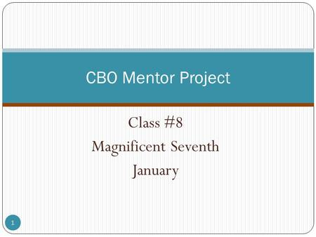 Class #8 Magnificent Seventh January 1 CBO Mentor Project.