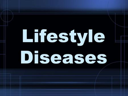 Lifestyle Diseases. 1. Lifestyle diseases Diseases caused partly by unhealthy behaviors and partly by other factors.