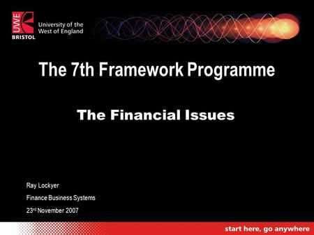 The 7th Framework Programme The Financial Issues Ray Lockyer Finance Business Systems 23 rd November 2007.