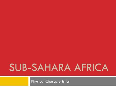 SUB-SAHARA AFRICA Physical Characteristics. NIGERIA Name the COUNTRY.