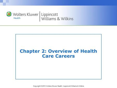 Copyright © 2013 Wolters Kluwer Health | Lippincott Williams & Wilkins Chapter 2: Overview of Health Care Careers.