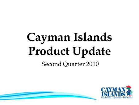 Cayman Islands Product Update Second Quarter 2010.