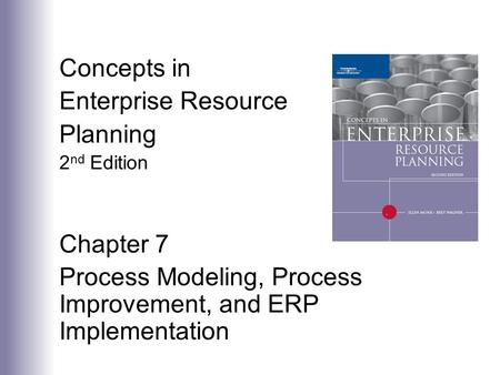 Concepts in Enterprise Resource Planning 2 nd Edition Chapter 7 Process Modeling, Process Improvement, and ERP Implementation.