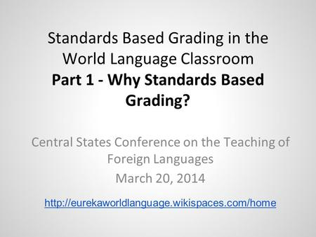 Standards Based Grading in the World Language Classroom Part 1 - Why Standards Based Grading? Central States Conference on the Teaching of Foreign Languages.