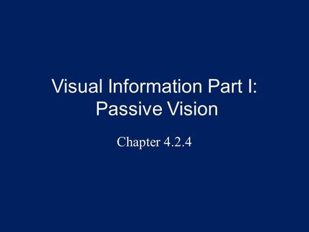 Visual Information Part I: Passive Vision Chapter 4.2.4.