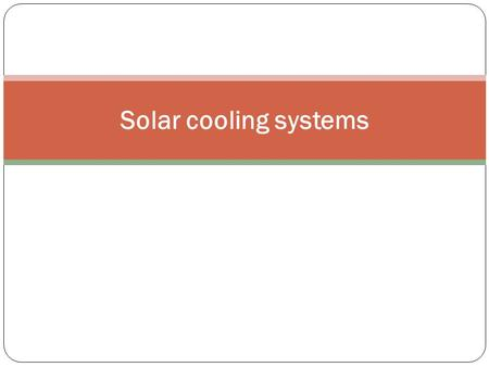 Solar cooling systems. INTRODUCTION In solar cooling systems, solar heat is used to drive the cooling process. Thermally driven cooling machines, such.