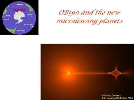 OB390 and the new microlensing planets Christian Coutures Eso Santiago September 2006.