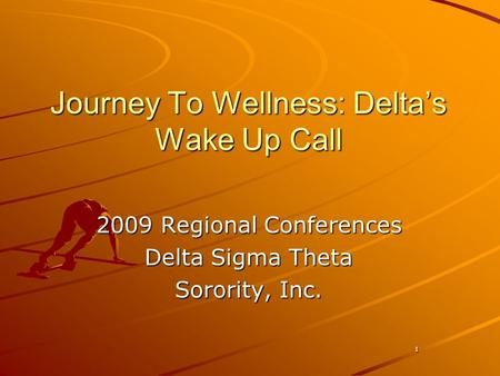 1 Journey To Wellness: Delta's Wake Up Call 2009 Regional Conferences Delta Sigma Theta Sorority, Inc.