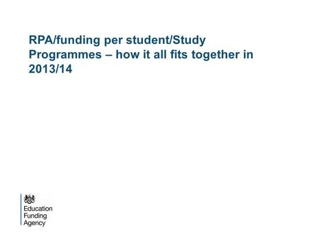 RPA/funding per student/Study Programmes – how it all fits together in 2013/14.