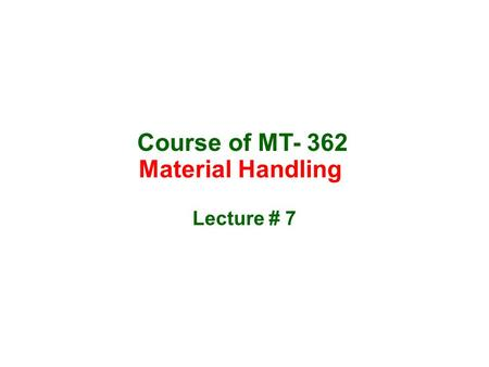 Course of MT- 362 Material Handling Lecture # 7. Package and unit conveyor systems Packaging of materials – The technology of enclosing or protecting.
