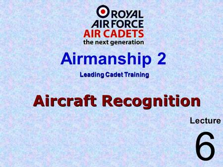 Aircraft Recognition Lecture Leading Cadet Training Airmanship 2 6.
