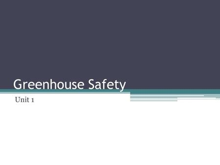 Greenhouse Safety Unit 1. Greenhouse Safety The nature of the work in a greenhouse can lead to personal injury. Workers should be made aware of the hazards.