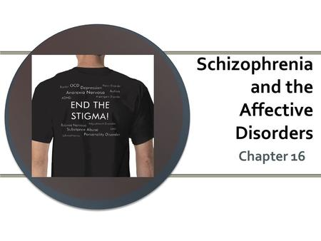 Schizophrenia and the Affective Disorders