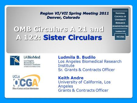 OMB Circulars A 21 and A 122: Sister Circulars Ludmila B. Budilo Los Angeles Biomedical Research Institute Sr. Grants & Contracts Officer Keith Andre University.