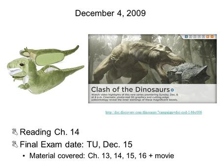 December 4, 2009 BReading Ch. 14 BFinal Exam date: TU, Dec. 15 Material covered: Ch. 13, 14, 15, 16 + movie