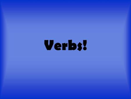 "Verbs!. Verbs: It's what you do! Well…not always. A verb can express THREE things! 1. Action (""It's what you do."") 2. Condition (verbs such as look, smell,"