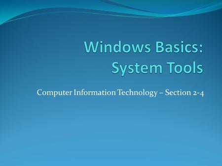 Computer Information Technology – Section 2-4. Objectives The Student will Understand the basic system tools and how to use them Understand virus and.