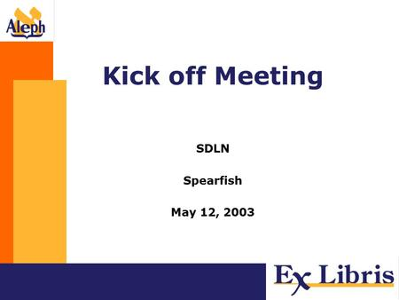 Kick off Meeting SDLN Spearfish May 12, 2003. Introducing Ex Libris.