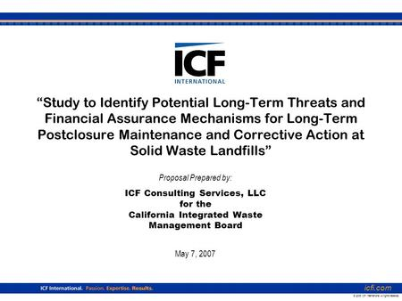 "Icfi.com © 2006 ICF International. All rights reserved. ""Study to Identify Potential Long-Term Threats and Financial Assurance Mechanisms for Long-Term."