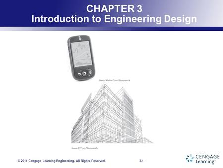 3-1 <strong>CHAPTER</strong> 3 Introduction to Engineering Design © 2011 Cengage Learning Engineering. All Rights Reserved.