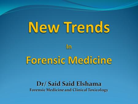 New Trends In Forensic Medicine