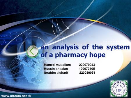 LOGO an analysis of the system of a pharmacy hope www.ultcom.net © Hamed musallam 220070043 Hussin shaalan 120070105 Ibrahim alsharif 220080051.