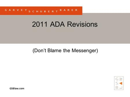 GSBlaw.com 2011 ADA Revisions (Don't Blame the Messenger)