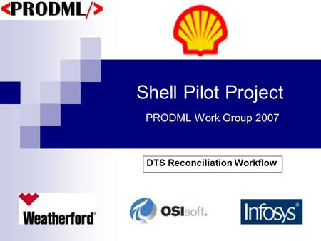 Shell Pilot Project PRODML Work Group 2007 DTS Reconciliation Workflow.